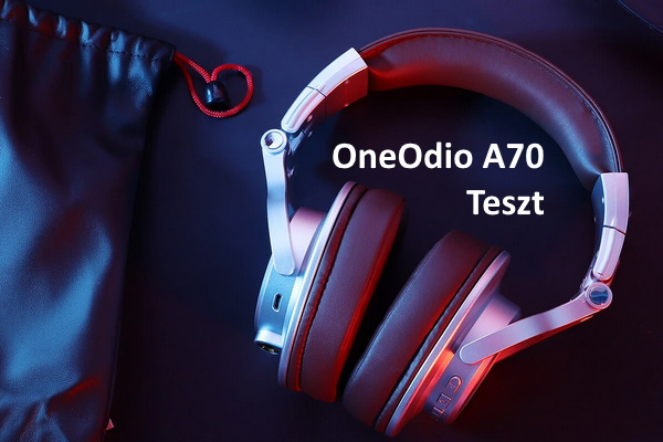 OneOdio A70 - fejhallgató teszt
